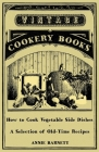 How to Cook Vegetable Side Dishes - A Selection of Old-Time Recipes Cover Image