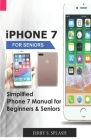iPhone 7 for seniors: Simplified iPhone 7 Manual for Beginners & Seniors Cover Image