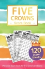 Five Crowns Score Book: Personal Score Sheets Five Crowns Score Pad Card Game v14 Cover Image