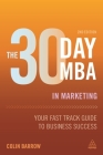 The 30 Day MBA in Marketing: Your Fast Track Guide to Business Success Cover Image