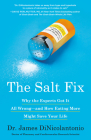 The Salt Fix: Why the Experts Got It All Wrong--and How Eating More Might Save Your Life Cover Image