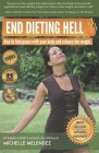 End Dieting Hell: How to find peace with your body and release the weight Cover Image