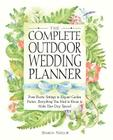 The Complete Outdoor Wedding Planner: From Rustic Settings to Elegant Garden Parties, Everything You Need to Know to Make Your Day Special Cover Image