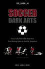 Soccer Dark Arts: Every Crafty Trick in the Book from Time-Wasting Tactics to Devilish Deceptions Cover Image