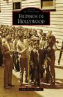 Filipinos in Hollywood (Images of America (Arcadia Publishing)) Cover Image