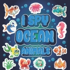 I Spy Ocean Animals: A Fun Guessing Game Picture Book for Kids Ages 2-5, Toddlers and Kindergartners ( Picture Puzzle Book for Kids ) Cover Image