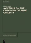 Avicenna on the Ontology of Pure Quiddity (Scientia Graeco-Arabica #26) Cover Image