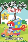 Would You Rather? Easter Edition for Kids: Interactive Easter Game Book with Funny Questions-Fun Gift Idea Christian Easter Basket Stuffers for Kids, Cover Image