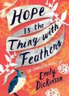 Hope Is the Thing with Feathers: The Complete Poems of Emily Dickinson Cover Image