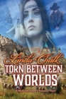Torn Between Worlds: A Steamy Western Historical Romance Cover Image