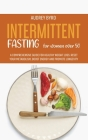 Intermittent Fasting for Women Over 50: A Comprehensive Guide for Healthy Weight Loss. Reset Your Metabolism, Boost Energy and Promote Longevity Cover Image