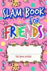 Slam Book For Friends: Build A Strong Friendship While Making New Ones By Answering Questions Cover Image