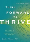 Think Forward to Thrive: How to Use the Mind's Power of Anticipation to Transcend Your Past and Transform Your Life Cover Image