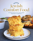 Modern Jewish Comfort Food: 100 Fresh Recipes for Classic Dishes from Kugel to Kreplach Cover Image