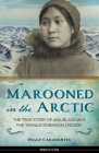 Marooned in the Arctic: The True Story of Ada Blackjack, the