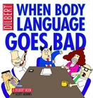 When Body Language Goes Bad: A Dilbert Book Cover Image