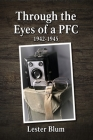 Through the Eyes of a PFC 1942-1945 Cover Image