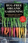 Bug-Free Organic Gardening: Controlling Pest Insects without Chemicals Cover Image