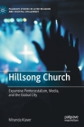 Hillsong Church: Expansive Pentecostalism, Media, and the Global City (Palgrave Studies in Lived Religion and Societal Challenges) Cover Image