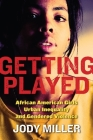 Getting Played: African American Girls, Urban Inequality, and Gendered Violence (New Perspectives in Crime) Cover Image
