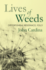 Lives of Weeds: Opportunism, Resistance, Folly Cover Image
