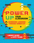 Power Up Your Classroom: Reimagine Learning Through Gameplay Cover Image