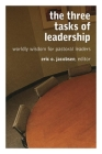 The Three Tasks of Leadership: Worldly Wisdom for Pastoral Leaders Cover Image