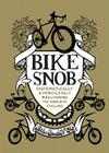 Bike Snob: Systematically & Mercilessly Realigning the World of Cycling Cover Image
