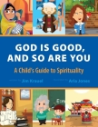 God Is Good and So Are You: A Child's Guide to Spirituality Cover Image