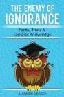 The Enemy of Ignorance: facts, trivia, & general knowledge Cover Image