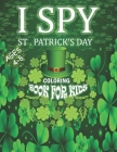 I Spy St. Patrick's Day Coloring Book for Kids Ages 4-8: Fun Irish Coloring book for Children's - St Patrick's Day Gift Ideas For Toddlers Cover Image