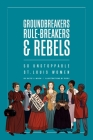 Groundbreakers, Rule-breakers & Rebels: 50 Unstoppable St. Louis Women Cover Image
