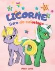Licorne Livre de Coloriage: Enfants de 2-4-6 ans, Coloriage amusant, Livre de Coloriage de Licornes pour Enfants. Cover Image