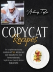Copycat Recipes: The Complete Step-By-Step Cookbook With 150 + Delicious And Tasty Dishes From The Most Famous Restaurants. Duplicate Y Cover Image