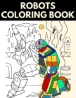 Robots Coloring Book: Great Coloring Pages for Everyone, Adults, Teens, Tweens, Older Kids, Boys, & Girls - Transformers coloring book - ( R Cover Image