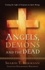 Angels, Demons & the Dead: Casting the Light of Scripture on Spirit Beings Cover Image