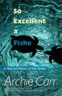 So Excellent a Fishe: A Natural History of Sea Turtles Cover Image