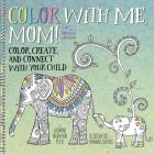 Color with Me, Mom!: Color, Create, and Connect with Your Child (A Side-by-Side Book #1) Cover Image