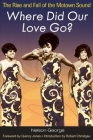Where Did Our Love Go?: The Rise and Fall of the Motown Sound (Music in American Life) Cover Image