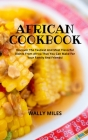 African Cookbook: Discover The Tastiest And Most Flavorful Dishes From Africa That You Can Make For Your Family And Friends Cover Image
