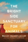 The Bright Side Sanctuary for Animals: A Novel Cover Image