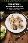 Discovering Georgia Culinary: A Unique Edible Experience On Eating Like A Local In Georgia: What Is Georgian Food Cover Image