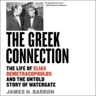 The Greek Connection Lib/E: The Life of Elias Demetracopoulos and the Untold Story of Watergate Cover Image