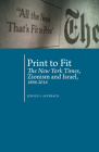 Print to Fit: The New York Times, Zionism and Israel (1896-2016) (Antisemitism in America) Cover Image