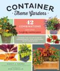 Container Theme Gardens: 42 Combinations, Each Using 5 Perfectly Matched Plants Cover Image
