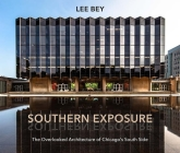 Southern Exposure: The Overlooked Architecture of Chicago's South Side (Second to None: Chicago Stories) Cover Image