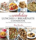 The Weekday Lunches & Breakfasts Cookbook: Easy & Delicious Home-Cooked Meals for Busy Families Cover Image