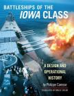 The Battleships of the Iowa Class: A Design and Operational History Cover Image