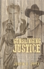 Gunslinging Justice: The American Culture of Gun Violence in Westerns and the Law Cover Image