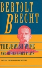 Jewish Wife and Other Short Plays: Includes: In Search of Justice; Informer; Elephant Calf; Measures Taken; Exception and the Rule; Salzburg Dance of (Brecht) Cover Image